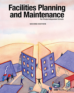 Facilities Planning and Maintenance for Private-Independent Schools (Second Edition)