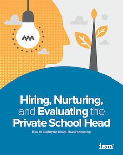 Hiring, Nurturing, and Evaluating the Private School Head: How to Solidify the Board-Head Partnership
